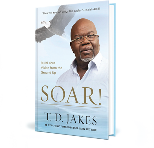 Build your vision from the ground up. Soar! TD Jakes